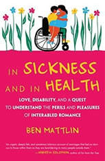 In Sickness and in Health: Love, Disability, and a Quest to Understand the Perils and Pleasures of of Interabled Romance