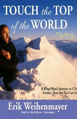 Touch the Top of the World: A Blind Mans Journey to Climb Farther Than the Eye Can See
