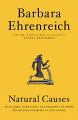 Natural Causes An Epidemic of Wellness, the Certainty of Dying, and Killing Ourselves to Live Longer, Barbara Ehrenreich