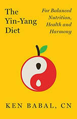 The Yin-Yang Diet: For Balanced Nutrition, Health and Harmony