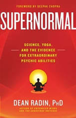 Supernormal Science, Yoga, and the Evidence for Extraordinary Psychic Abilities, Ph.D. Radin