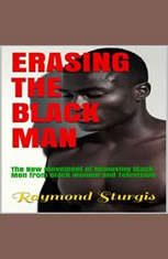 Erasing The Black Man: The New Movement of Removing Black Men from Black Women and Television