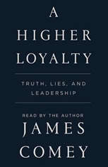 A Higher Loyalty Truth, Lies, and Leadership, James Comey