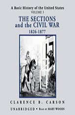 A Basic History of the United States, Vol. 3: The Sections and the Civil War, 18261877