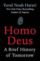 Homo Deus A Brief History of Tomorrow, Yuval Noah Harari