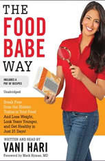 The Food Babe Way: Break Free from the Hidden Toxins in Your Food and Lose Weight, Look Years Younger, and Get Healthy in Just