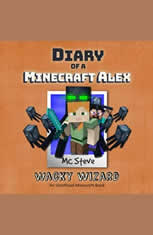 Diary of a Minecraft Alex Book 4: Wacky Wizard (An Unofficial Minecraft Diary Book)