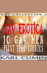 Gay Erotica  10 Gay Men First Time Stories (Gay Collection 2)