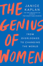 The Genius of Women From Overlooked to Changing the World, Janice Kaplan