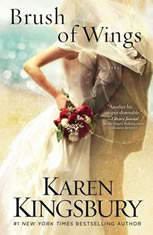A Brush of Wings A Novel, Karen Kingsbury
