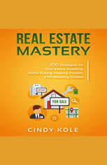 Real Estate Mastery: 100 Strategies for Real Estate Investing, Home Buying, Flipping Houses, & Wholesaling Houses (Small Busin