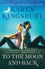 To the Moon and Back A Novel, Karen Kingsbury