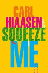 Squeeze Me A novel, Carl Hiaasen