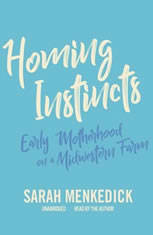 Homing Instincts: Early Motherhood On A Midwestern Farm - Audiobook Download