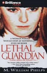 Download Lethal Guardian by M. William Phelps ...