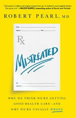 Mistreated: Why We Think We're Getting Good Health Care and Why We're Usually Wrong