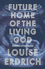 Future Home of the Living God A Novel, Louise Erdrich