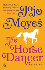 The Horse Dancer A Novel, Jojo Moyes