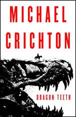 Dragon Teeth A Novel, Michael Crichton