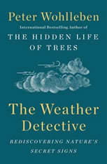 The Weather Detective Rediscovering Nature's Secret Signs, Peter Wohlleben