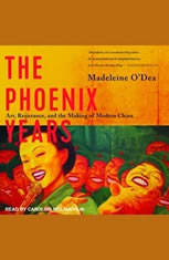 The Phoenix Years: Art, Resistance, and the Making of Modern China
