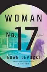Woman No. 17 A Novel, Edan Lepucki