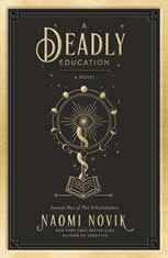 A Deadly Education A Novel, Naomi Novik