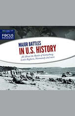 Major Battles in U.S. History: All About the Battle of Gettysburg, Little Bighorn, Normandy and more