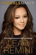 Troublemaker Surviving Hollywood and Scientology, Leah Remini