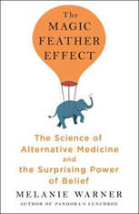 The Magic Feather Effect: The Science of Alternative Medicine and the Surprising Power of Belief