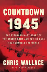 Countdown 1945 The Extraordinary Story of the Atomic Bomb and the 116 Days That Changed the World, Chris Wallace