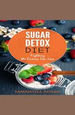 Sugar Detox Diet: Ultimate 30-Day Meal Plan to Restore Your Health with Delicious Sugar Free Recipes