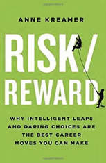 Risk/Reward: Why Intelligent Leaps and Daring Choices Are the Best Career Moves You Can Make Right Now