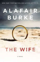 The Wife A Novel of Psychological Suspense, Alafair Burke