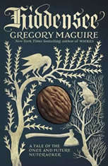 Hiddensee A Tale of the Once and Future Nutcracker, Gregory Maguire