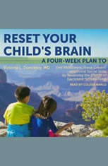 Reset Your Child's Brain: A Four-Week Plan to End Meltdowns, Raise Grades, and Boost Social Skills by Reversing the Effects of