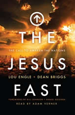 The Jesus Fast The Call to Awaken the Nations, Lou Engle
