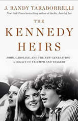 The Kennedy Heirs John, Caroline, and the New Generation - A Legacy of Triumph and Tragedy, J. Randy Taraborrelli
