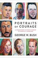 Portraits of Courage A Commander in Chief's Tribute to America's Warriors, George W. Bush