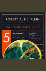"""an analysis of the story all you zombies by robert heinlein Where you can find """"all you zombies-"""": this short story first appeared in the march 1959 issue of the magazine of fantasy and science fiction  """"all you zombies-"""" is included in the fantastic collection of heinlein stories entitled the fantasies of robert a heinlein."""