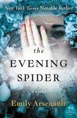 The Evening Spider A Novel, Emily Arsenault