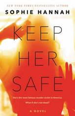 Keep Her Safe A Novel, Sophie Hannah