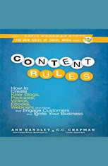 Content Rules: How to Create Killer Blogs, Podcasts, Videos, Ebooks, Webinars (and More) That Engage Customers and Ignite Your