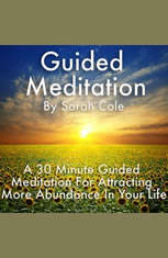 Guided Meditation: A 30 Minute Guided Meditation For Attracting More Abundance In Your Life