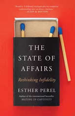 The State of Affairs Rethinking Infidelity, Esther Perel