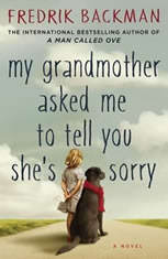 My Grandmother Asked Me to Tell You She's Sorry A Novel, Fredrik Backman