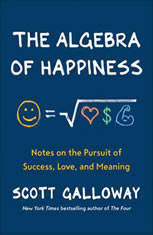 The Algebra of Happiness Notes on the Pursuit of Success, Love, and Meaning, Scott Galloway