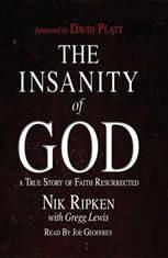 The Insanity of God A True Story of Faith Resurrected, Nik Ripken