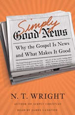 Simply Good News: Why the Gospel Is News and What Makes It Good - Audio Book Download