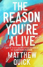 The Reason You're Alive A Novel, Matthew Quick